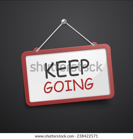 keep going hanging sign isolated on black wall  - stock vector