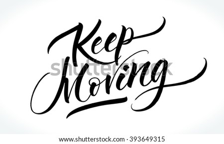 Keep moving. Modern calligraphy for T-shirt, home decor, greeting card, prints and posters. Brush painted letters, vector illustration. - stock vector