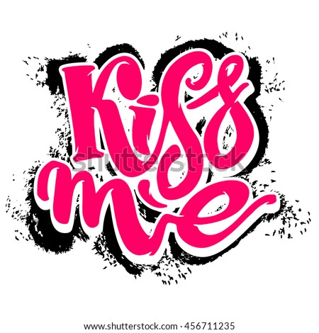 Kiss me. Love lettering motivation poster. Ink artistic modern brush calligraphy print. Handdrawn trendy design for a logo, greeting cards, pins, posters,banners, t-shirts.