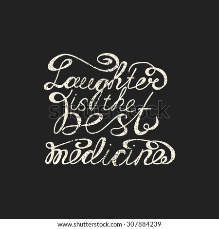 Laughter is the best medicine. Hand drawn inspirational and motivating phrase,  quote. Vector isolated typography design element for greeting cards, posters and print invitations and T-shirt. - stock vector