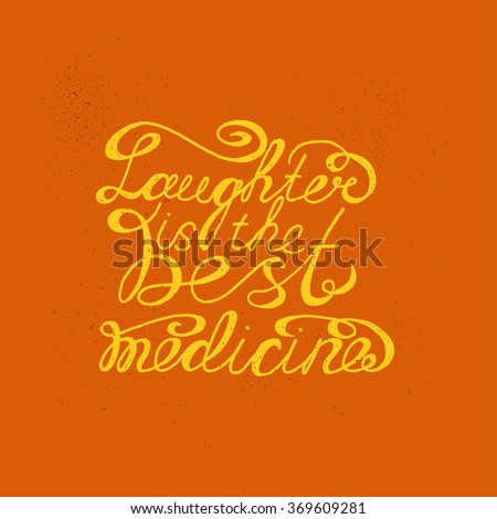 Laughter is the best medicine. Hand drawn inspirational and motivating phrase,quote. Vector isolated typography design element forhome decor, greeting cards, posters and print invitations and T-shirt. - stock vector