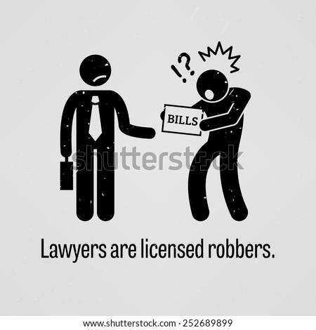 Lawyers are Licensed Robbers - stock vector