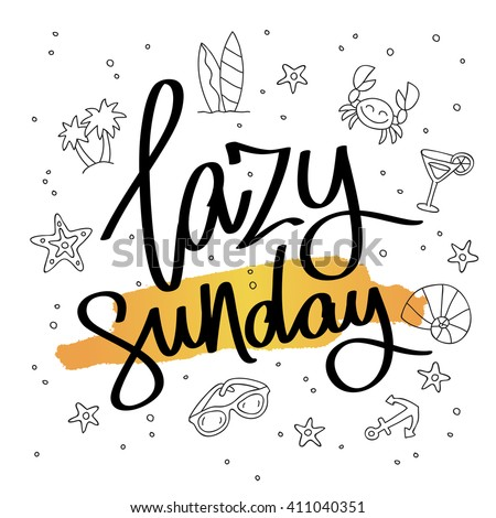 Lazy Sunday. Fashionable calligraphy. Motivational quote. Excellent print on a T-shirt. Vector illustration on white background with a smear of yellow ink and summer icons. - stock vector