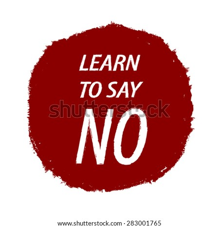 learn to say no advice on a grunge red circle paint by brush vector illustration eps 10 - stock vector