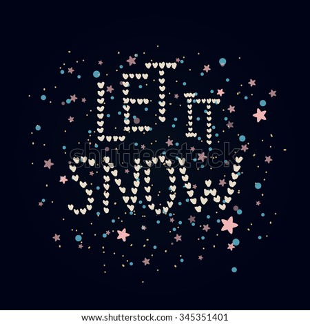 Let it snow. Merry Christmas and Happy New Year card with hand drawn lettering and stars on dark background. Cute Holiday background - stock vector