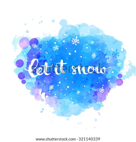 Let it snow - winter card with white snow and hand lettering at artistic blue background. Vector Christmas card with modern calligraphy. - stock vector