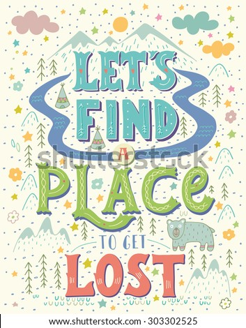 Let's find a place to get lost. Colorful hand-lettered quote with an American native landscape map background. This illustration can be used as a print on T-shirts and bags. - stock vector