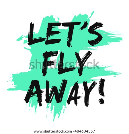 lets fly away brush lettering vector stock vector 484604557
