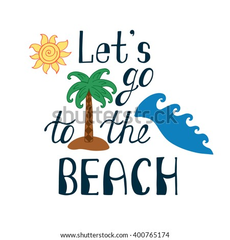 Lets Go To The Beach Inspirational Quote About Summer Modern Typography Phrase With Hand