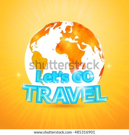 Let's go travel. Lettering on watercolor background of the world map. Holidays, Vacation, travel. Vector abstract watercolor globe / earth design of Motivational poster.