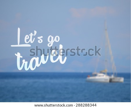 Lets Go Travel Inspiring Quote On Nautical Background