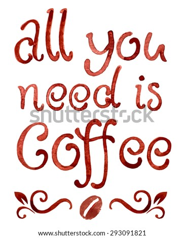 "Lettering ""all you need is coffee"" 