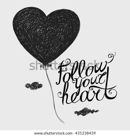 "Lettering ""Follow your heart."" Flying heart-balloon. - stock vector"