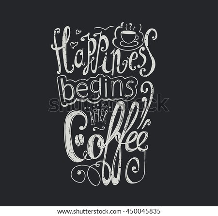 "Lettering ""Happiness begins after coffee."" Coffee cup with pattern and twisted inscription. Hand drawing. Individual font. Strokes and letters. Scratches, vintage."