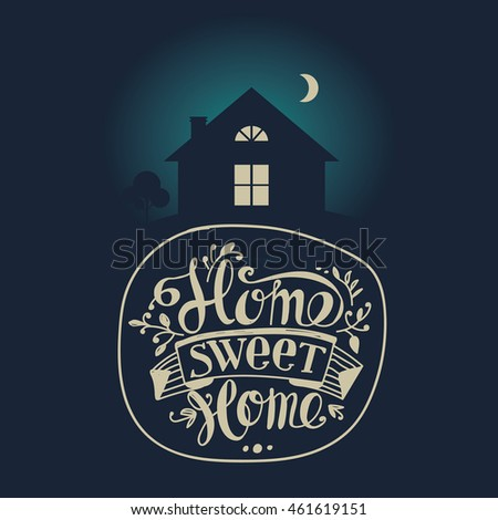 "Lettering ""Home sweet home"". Dark moonlit night. Composition with a house with glowing windows and marked with the logo and design elements."