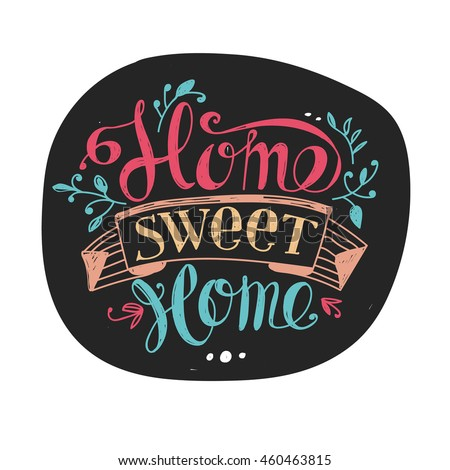 "Lettering ""Home sweet home"". Hand drawing. Twisted sign, design elements. Dark label, colored letters."