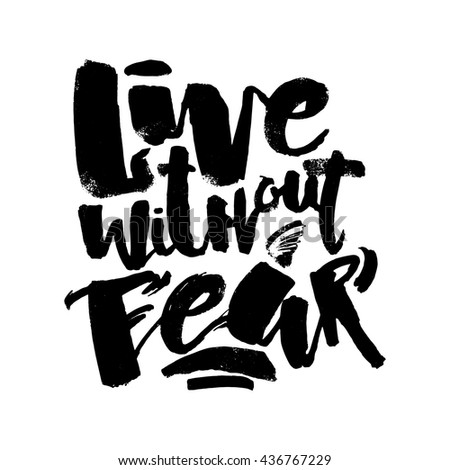 Lettering Live Without Fear poster. Handdrawn sign for a logo, greeting cards, invitations, posters, banners, t-shirts. Artistic design, beautiful modern expressive calligraphy.