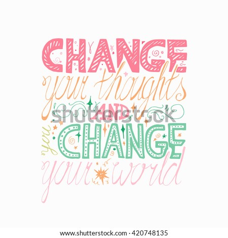 Lettering motivation poster. Quote about dream and believe for fabric, print, decor, greeting card. Change your thoughts and you change your world. Vector - stock vector