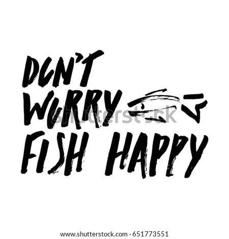 Fishing quotes stock images royalty free images vectors for Dont worry be happy fish
