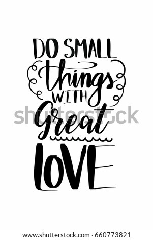 Lettering Quotes Motivation About Life Quote. Calligraphy Inspirational  Quote. Do Small Things With Great