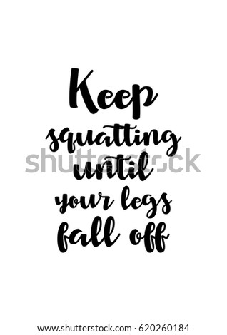 Beautiful Lettering Quotes Motivation About Life Quote. Calligraphy Inspirational  Quote. Keep Squatting Until Your Legs