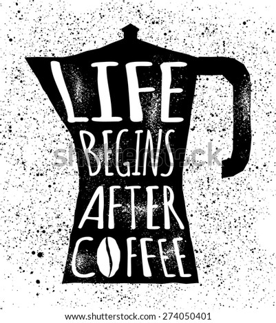 Life Begins After Coffee Quote Vector Poster - stock vector