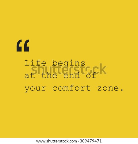 Life Begins at the End of Your Comfort Zone. - Inspirational Quote, Slogan, Saying - Success Concept Design with Quotation Mark - stock vector