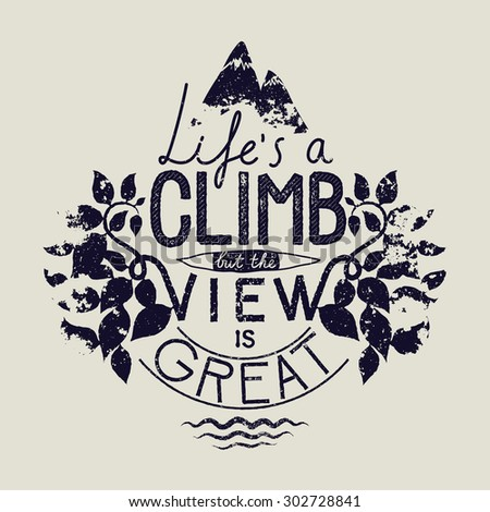 life is a climb but the view is great. hiking calligraphy. vector illustration - stock vector