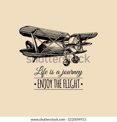 Life is a journey, enjoy the flight. Vector typographic poster. Vector vintage airplane logo. Vector retro plane. Retro hand sketched biplane illustration - stock vector