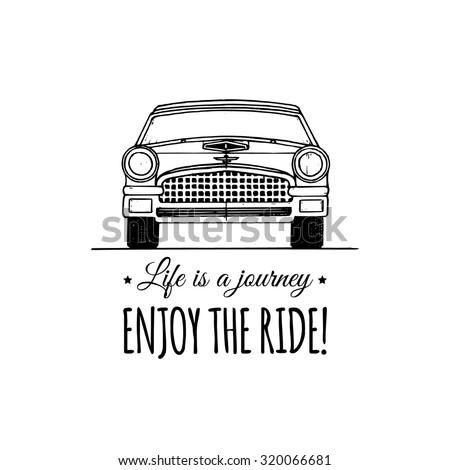 Life is a journey, enjoy the ride. Vector typographic poster. Vector vintage car logo. Vector retro car. Retro hand sketched car illustration.  - stock vector