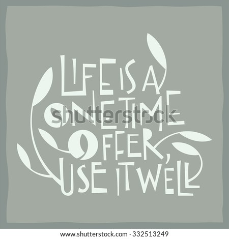Life is a one time offer. Calligraphy and drawing of growing plants - stock vector