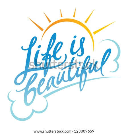 Life is Beautiful good mood optimism clouds sun - stock vector