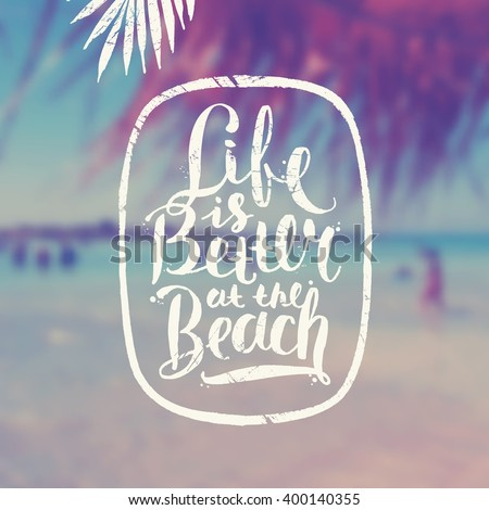 Life is better at the beach - summer hand drawn calligraphy typeface design on a blurred tropical beach background. Vector illustration