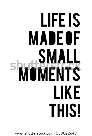 Life Is Made Of Small Moments Like This Quote Print In Vector.Lettering  Quotes Motivation