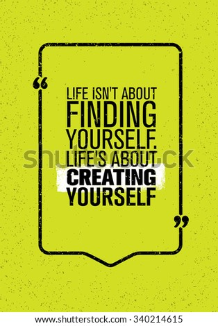 Life Is Not About Finding Yourself. Life's About Creating Yourself. Inspiring Creative Motivation Quote. Vector Typography Banner Design Concept  - stock vector