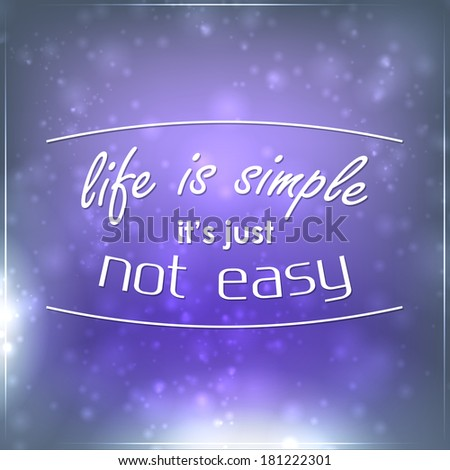 Life is simple it's just not easy. Motivational background (EPS10 Vector) - stock vector