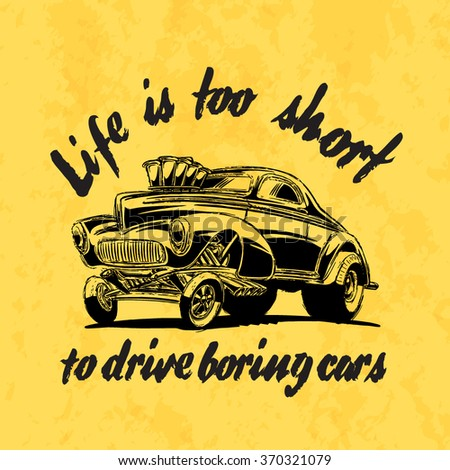 Life is too short to drive boring cars. Doodle car illustration in vector. - stock vector