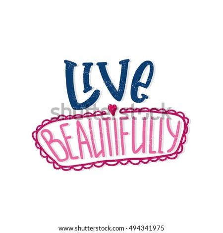 Live beautifully. Bright multi-colored romantic letters. Modern and stylish hand drawn lettering. Quote. Hand-painted inscription. Motivational calligraphy poster. Stylish font typography for banner.