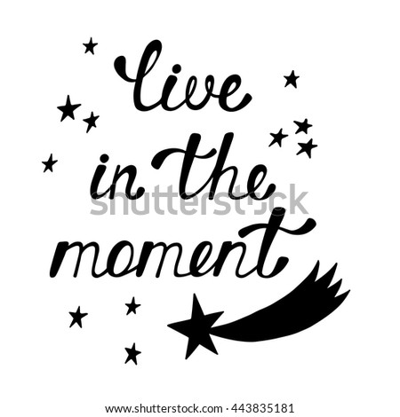 Live In The Moment Quotes Live Moment Inspirational Quote About Happy Stock Vector 443835181 .