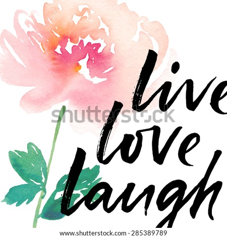 Live, love, laugh, ink hand lettering. Hand drawn abstract watercolor peony flower. Modern brush lettering. - stock vector