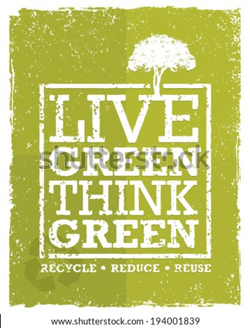Live Think Green Recycle Reduce Reuse Vector Eco Poster Concept on Grunge Organic Background - stock vector
