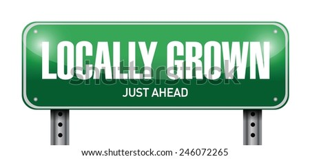 locally grown road sign illustration design over a white background - stock vector