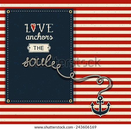 Love Anchors the Soul - Inspirational quote about love for Valentine's Day, with nautical theme, red and white stripes, dark blue tag and an anchor on the rope, typography illustration - stock vector