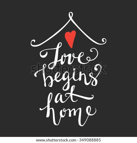 Love begins at home -  hand drawn lettering. Design element for greeting card, birthday card, mothers day card, poster, sticker, label.   - stock vector