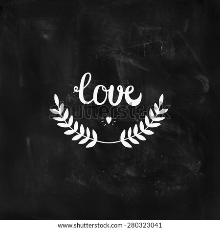 Love card with hand lettering, heart and nature laurel on chalkboard, For design valentine day, wedding, invitation and more - stock vector