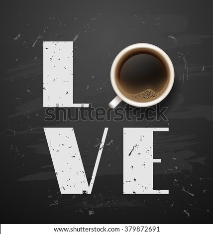 Love  coffee. coffee break. Hot Coffee on vector background. All you need is coffee. recharge. chalkboard art - stock vector