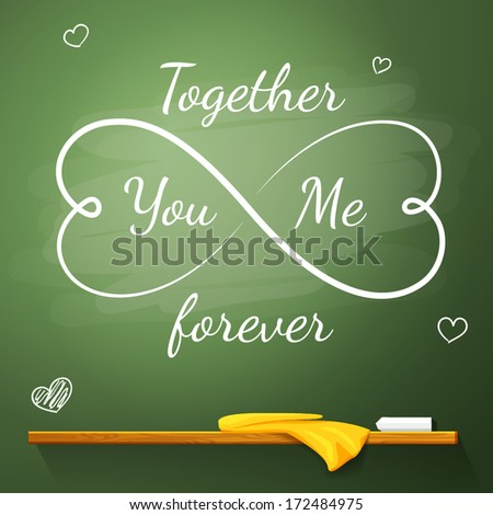 Love greeting card on the chalkboard in shape of eternity symbol made from hearts, with small hearts near the big. Together You And Me Forever - message written on it. With place for your text. Vector - stock vector