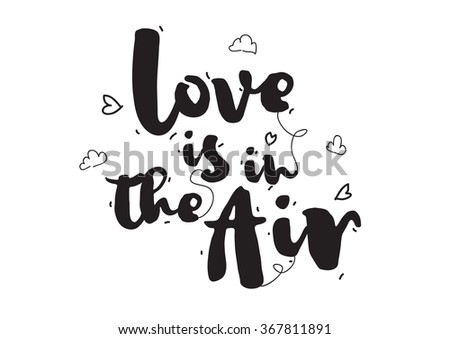 Love is in the air. Greeting card with calligraphy for Valentines day. Hand drawn design elements. Inspirational quote. Black and white. - stock vector