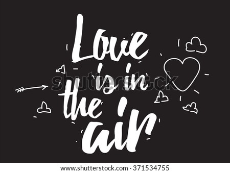 Love is in the air inscription. Greeting card with calligraphy. Hand drawn design elements. Black and white. Usable as photo overlay. Valentines day. - stock vector
