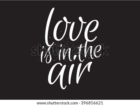 Love is in the air romantic inscription. Greeting card with calligraphy. Hand drawn lettering design. Usable as photo overlay. Typography for banner, poster or apparel design. Isolated vector element - stock vector